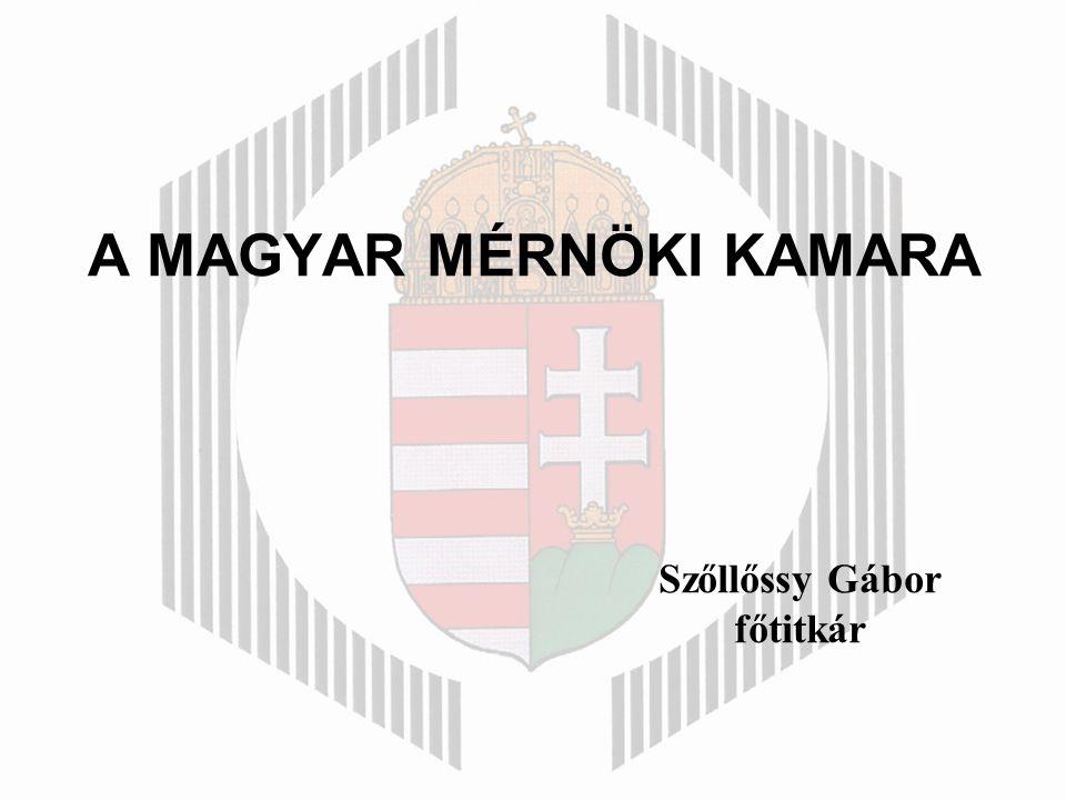 A MAGYAR MÉRNÖKI KAMARA Szőllőssy Gábor főtitkár