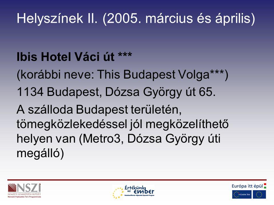 Helyszínek II. (2005. március és április) Ibis Hotel Váci út *** (korábbi neve: This Budapest Volga***) 1134 Budapest, Dózsa György út 65. A szálloda