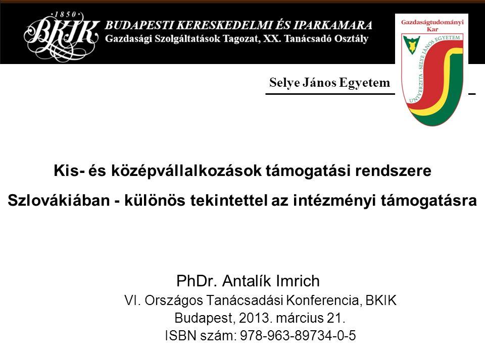 Az előadás tartalma KKV-k támogatási rendszere Szlovákiában Az intézményi támogatás rendszere Szlovákiában Határon átnyúló kapcsolódási lehetőség