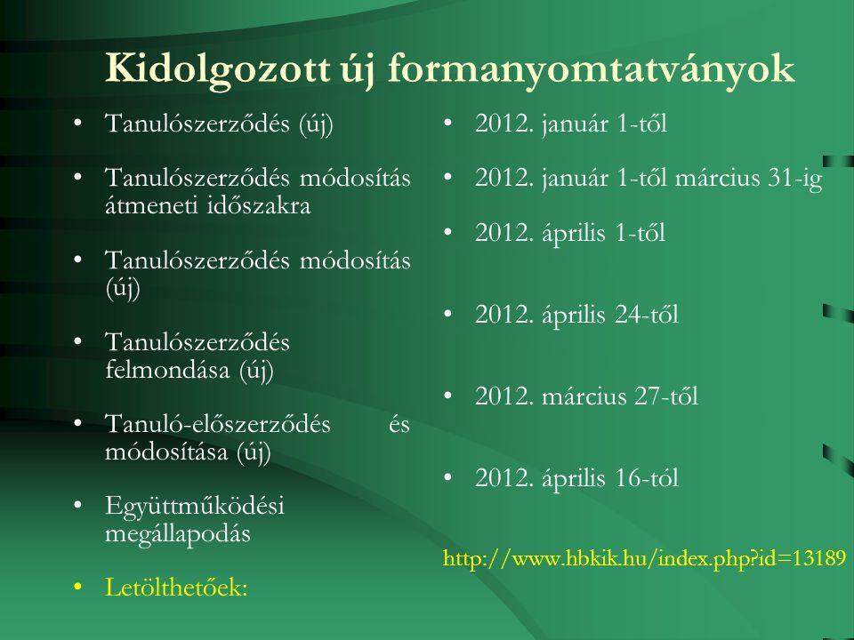 Tanulószerződés (új) Tanulószerződés módosítás átmeneti időszakra Tanulószerződés módosítás (új) Tanulószerződés felmondása (új) Tanuló-előszerződés és módosítása (új) Együttműködési megállapodás Letölthetőek: 2012.