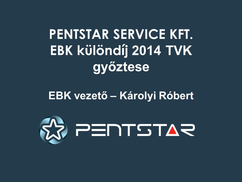PENTSTAR SERVICE KFT. EBK különdíj 2014 TVK győztese EBK vezető – Károlyi Róbert
