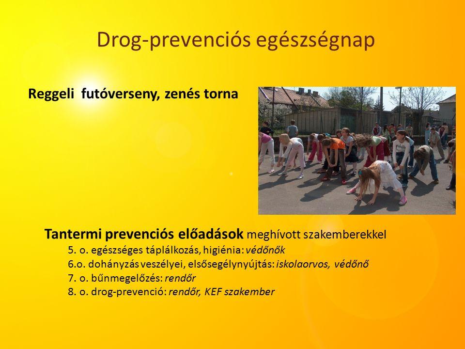 Drog-prevenciós egészségnap Reggeli futóverseny, zenés torna Tantermi prevenciós előadások meghívott szakemberekkel 5.