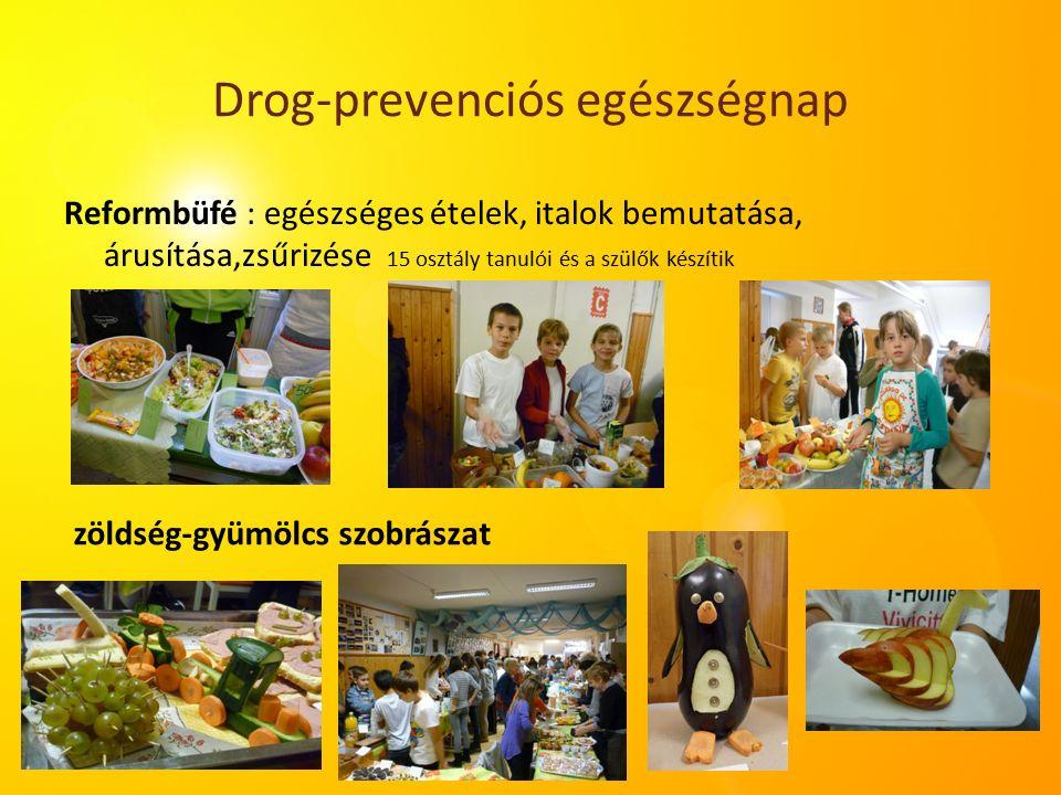 Drog-prevenciós egészségnap Reformbüfé : egészséges ételek, italok bemutatása, árusítása,zsűrizése 15 osztály tanulói és a szülők készítik zöldség-gyümölcs szobrászat