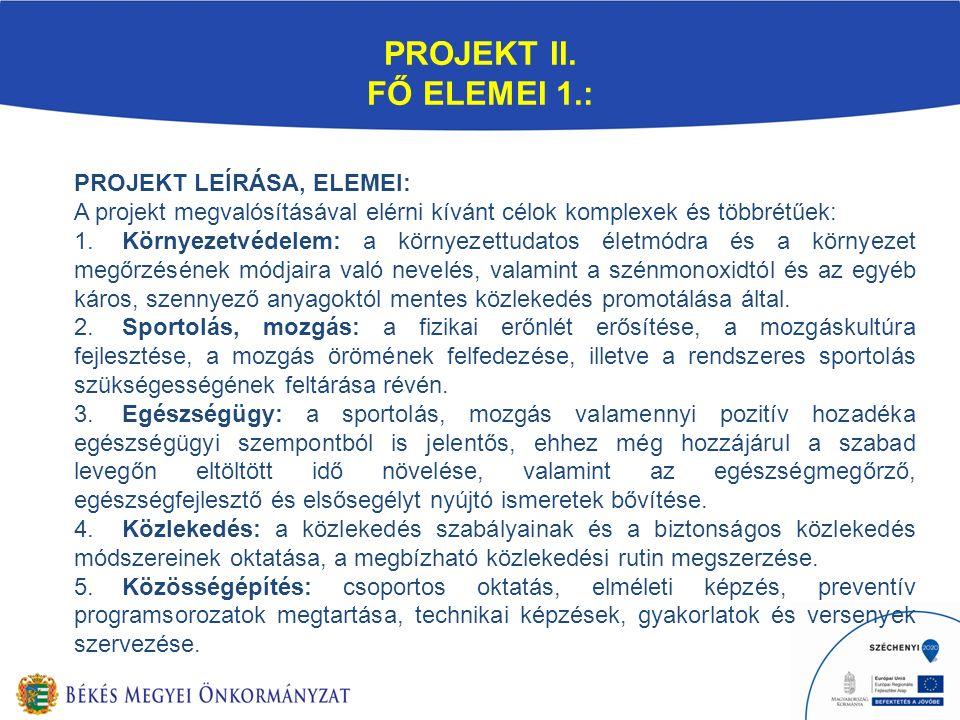 PROJEKT II. FŐ ELEMEI 1.: PROJEKT LEÍRÁSA, ELEMEI: A projekt megvalósításával elérni kívánt célok komplexek és többrétűek: 1.Környezetvédelem: a körny