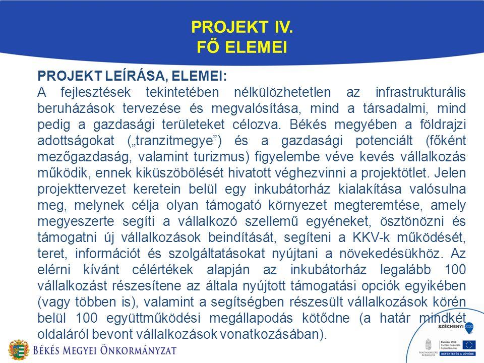 PROJEKT IV. FŐ ELEMEI PROJEKT LEÍRÁSA, ELEMEI: A fejlesztések tekintetében nélkülözhetetlen az infrastrukturális beruházások tervezése és megvalósítás