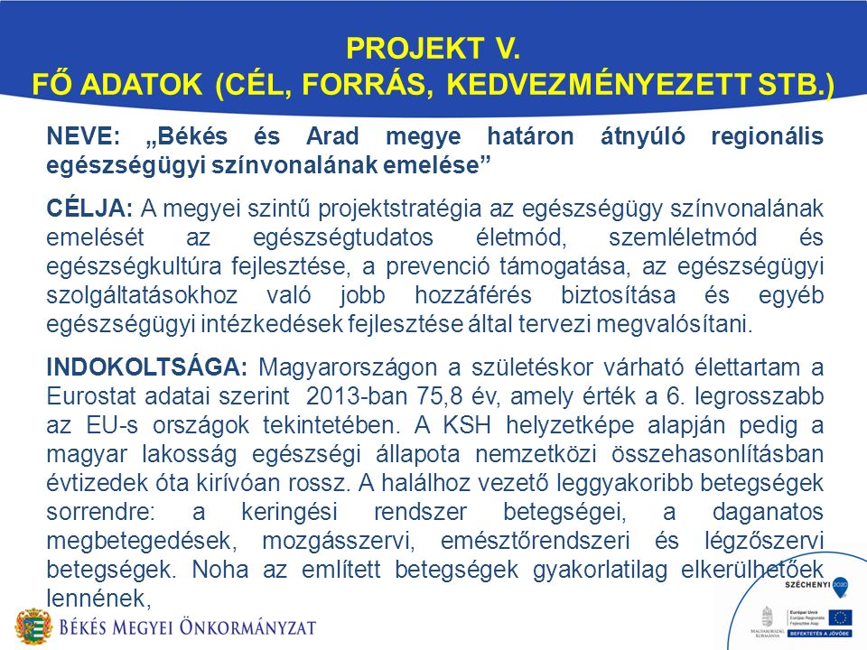 """NEVE: """"Békés és Arad megye határon átnyúló regionális egészségügyi színvonalának emelése"""" CÉLJA: A megyei szintű projektstratégia az egészségügy színv"""