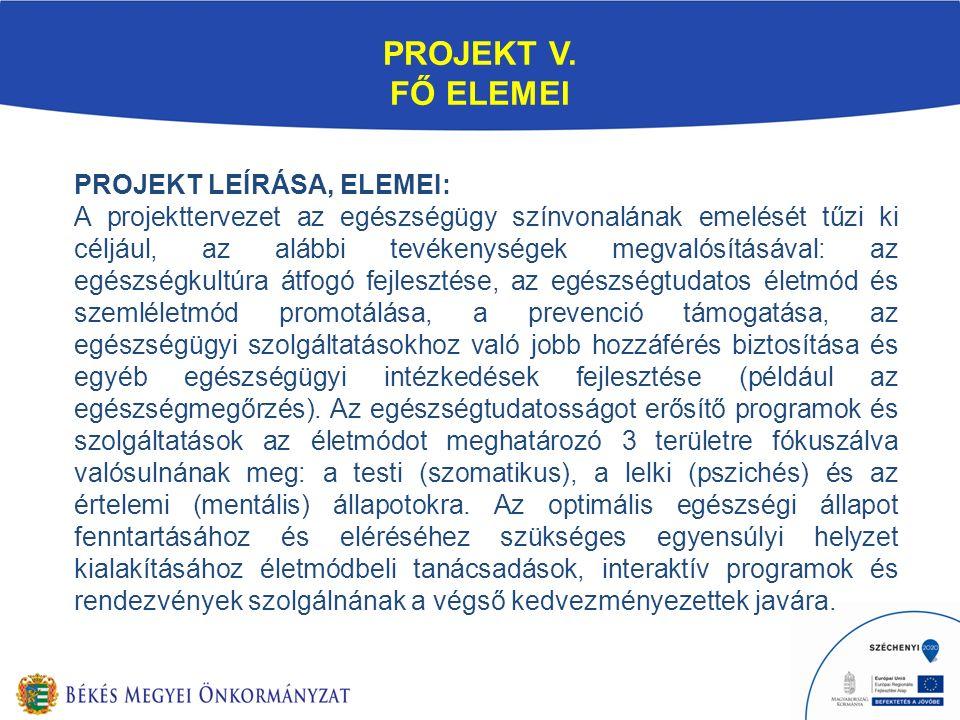 PROJEKT V. FŐ ELEMEI PROJEKT LEÍRÁSA, ELEMEI: A projekttervezet az egészségügy színvonalának emelését tűzi ki céljául, az alábbi tevékenységek megvaló