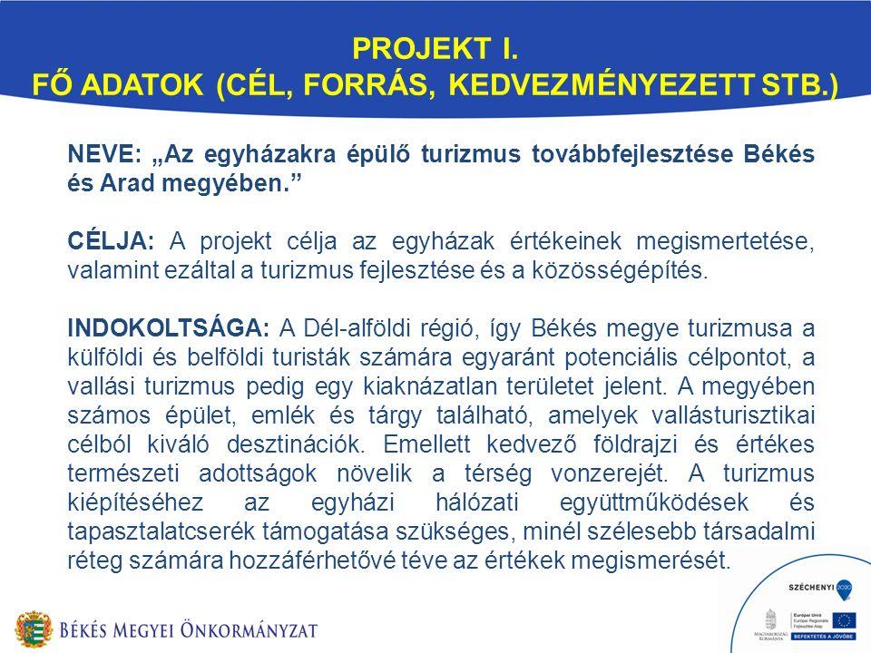 """PROJEKT I. FŐ ADATOK (CÉL, FORRÁS, KEDVEZMÉNYEZETT STB.) NEVE: """"Az egyházakra épülő turizmus továbbfejlesztése Békés és Arad megyében."""" CÉLJA: A proje"""