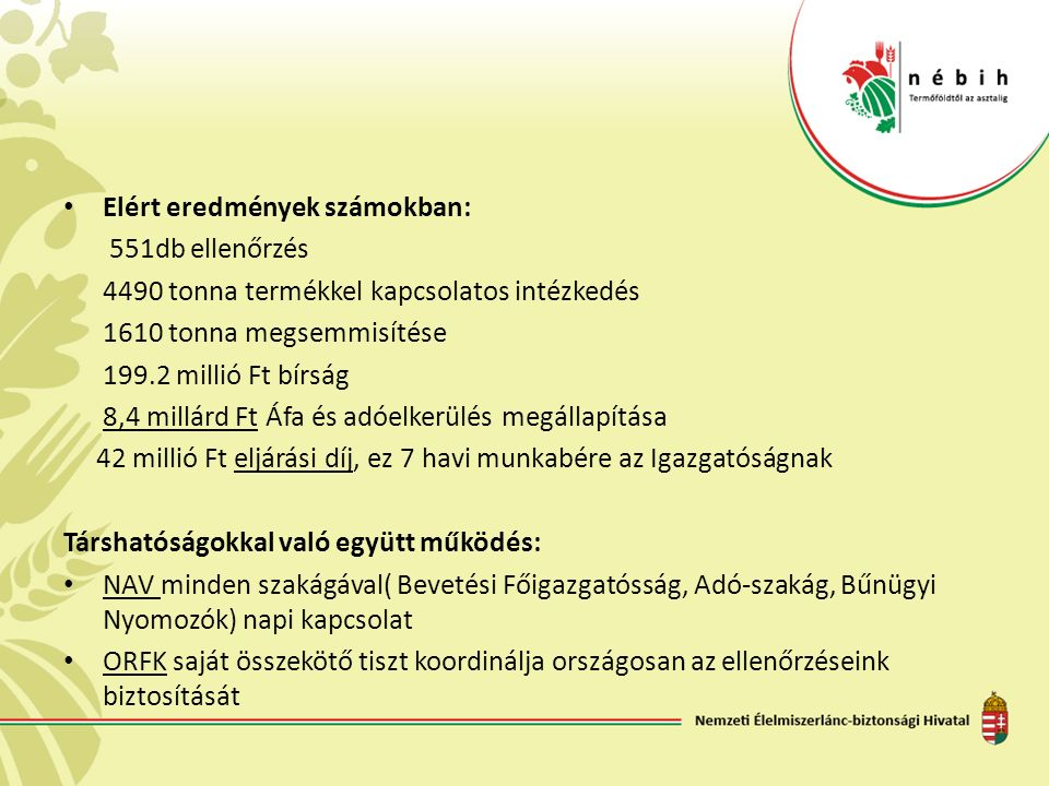 Hűtőházi tárolás 297 + 82 tonna élelmiszerláncból való kivonása a jelölés hiánya, illetve nyomonkövethetőség hiánya miatt.