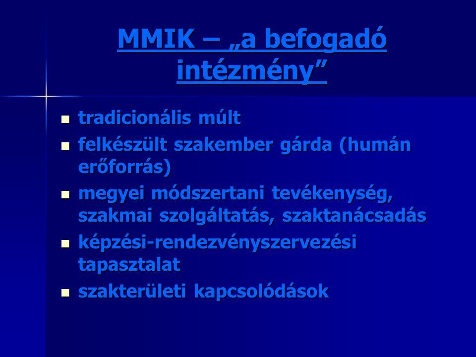 """MMIK – """"a befogadó intézmény"""" tradicionális múlt tradicionális múlt felkészült szakember gárda (humán erőforrás) felkészült szakember gárda (humán erő"""