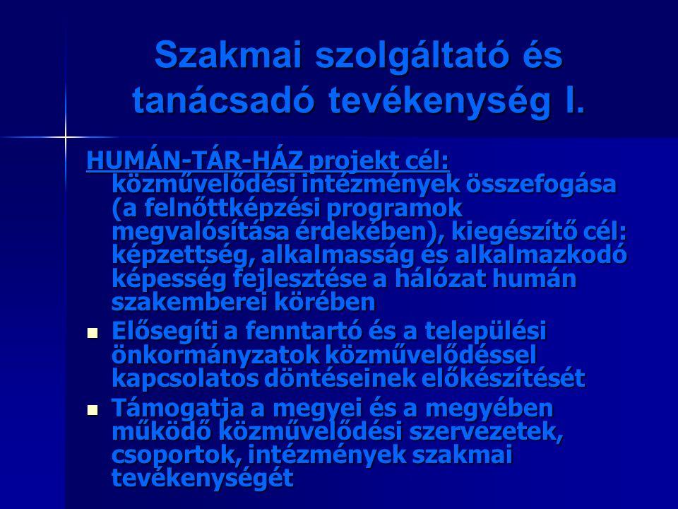 Szakmai szolgáltató és tanácsadó tevékenység I. HUMÁN-TÁR-HÁZ projekt cél: közművelődési intézmények összefogása (a felnőttképzési programok megvalósí