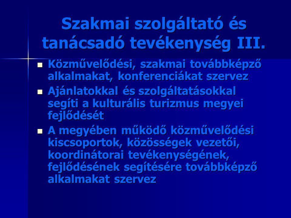 Szakmai szolgáltató és tanácsadó tevékenység III. Közművelődési, szakmai továbbképző alkalmakat, konferenciákat szervez Közművelődési, szakmai továbbk