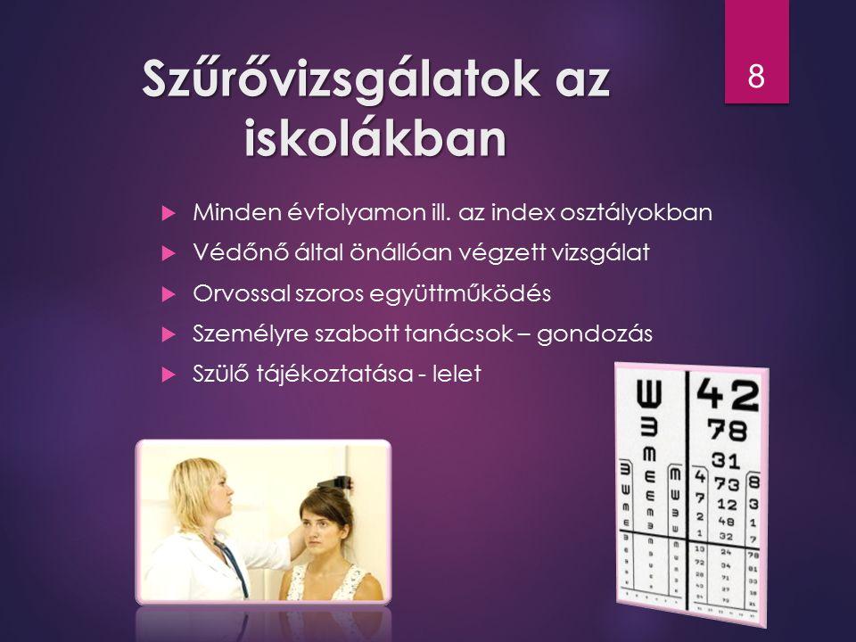 Védőnői vizsgálatok az iskolában  Testi fejlődés vizsgálata  Érzékszervek vizsgálata (látás, hallás)  Mozgásszervi elváltozások vizsgálata  Vérnyomásmérés  Életmódi tényezők → káros szenvedélyek, mozgás, táplálkozás 9
