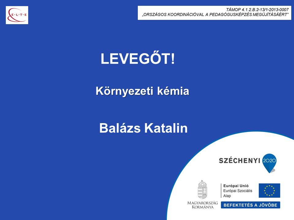 LEVEGŐT! Balázs Katalin Környezeti kémia