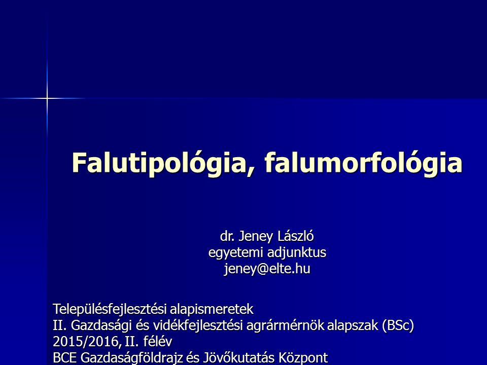 Falutipológia, falumorfológia Településfejlesztési alapismeretek II.
