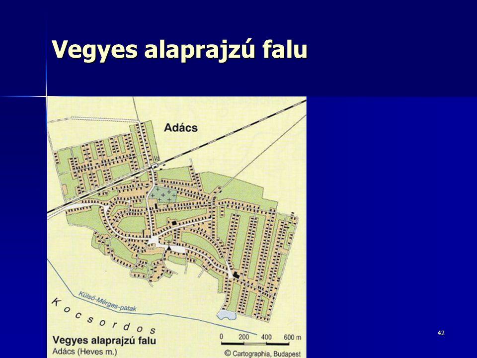 42 Vegyes alaprajzú falu