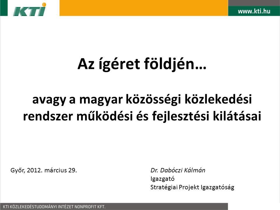 Az ígéret földjén… avagy a magyar közösségi közlekedési rendszer működési és fejlesztési kilátásai Győr, 2012.