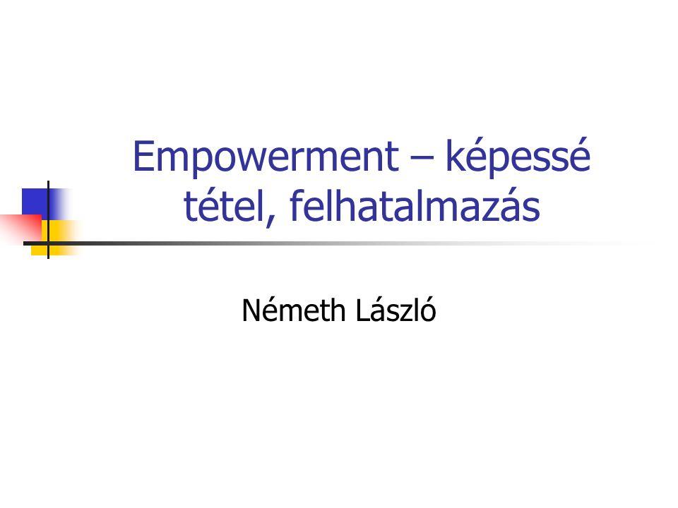 """Empowerment – képessé tétel, felhatalmazás meghatározások Brown és Bourne (1995) úgy határozza meg, hogy """"a hatalommal való felruházást tágan úgy definiálhatnánk, mint olyan fejlődés és kiteljesedés, mely elősegíti az egyén képességét arra, hogy saját életét és viselkedését iránytani tudja"""