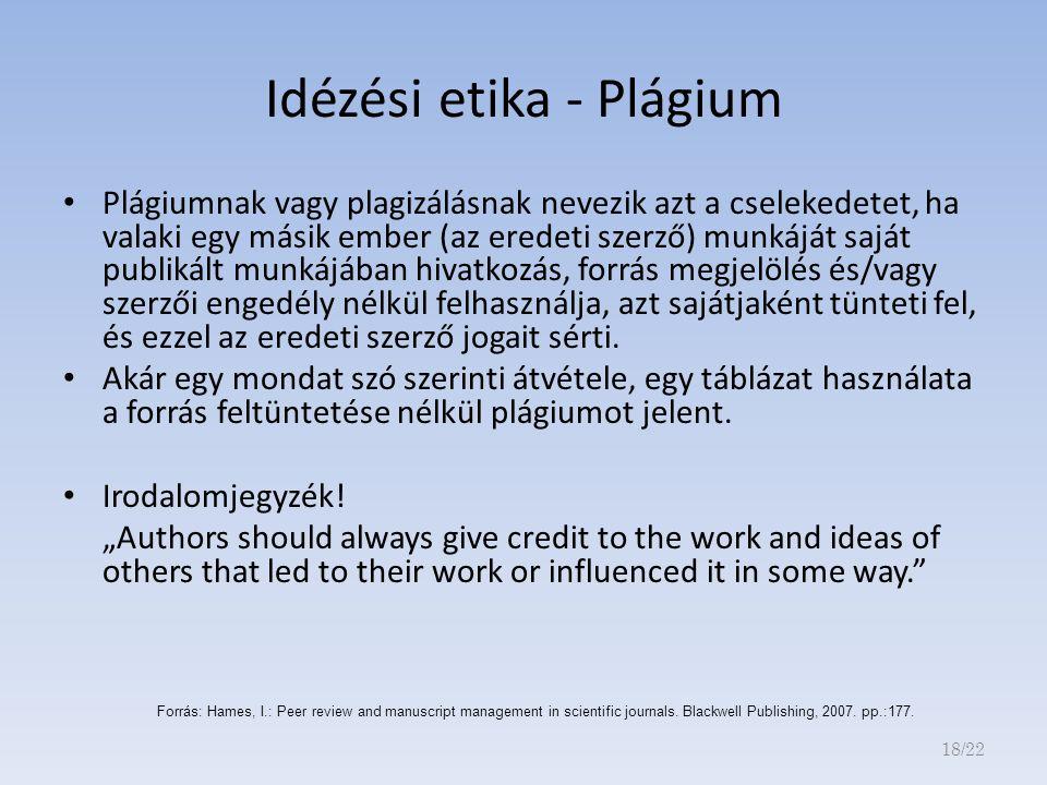 Idézési etika - Plágium Plágiumnak vagy plagizálásnak nevezik azt a cselekedetet, ha valaki egy másik ember (az eredeti szerző) munkáját saját publikált munkájában hivatkozás, forrás megjelölés és/vagy szerzői engedély nélkül felhasználja, azt sajátjaként tünteti fel, és ezzel az eredeti szerző jogait sérti.