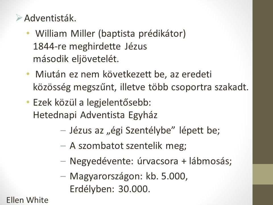  Adventisták. William Miller (baptista prédikátor) 1844-re meghirdette Jézus második eljövetelét.