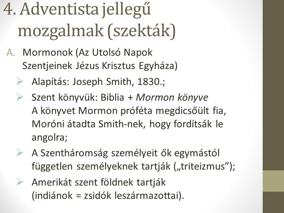 4. Adventista jellegű mozgalmak (szekták) A.Mormonok (Az Utolsó Napok Szentjeinek Jézus Krisztus Egyháza)  Alapítás: Joseph Smith, 1830.;  Szent kön