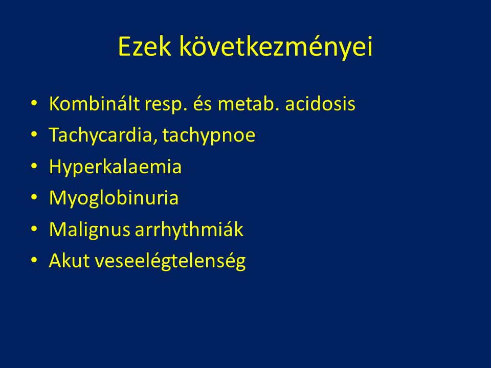 Ezek következményei Kombinált resp. és metab. acidosis Tachycardia, tachypnoe Hyperkalaemia Myoglobinuria Malignus arrhythmiák Akut veseelégtelenség