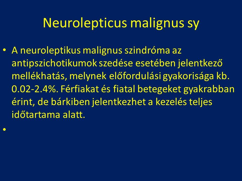 Neurolepticus malignus sy A neuroleptikus malignus szindróma az antipszichotikumok szedése esetében jelentkező mellékhatás, melynek előfordulási gyakorisága kb.