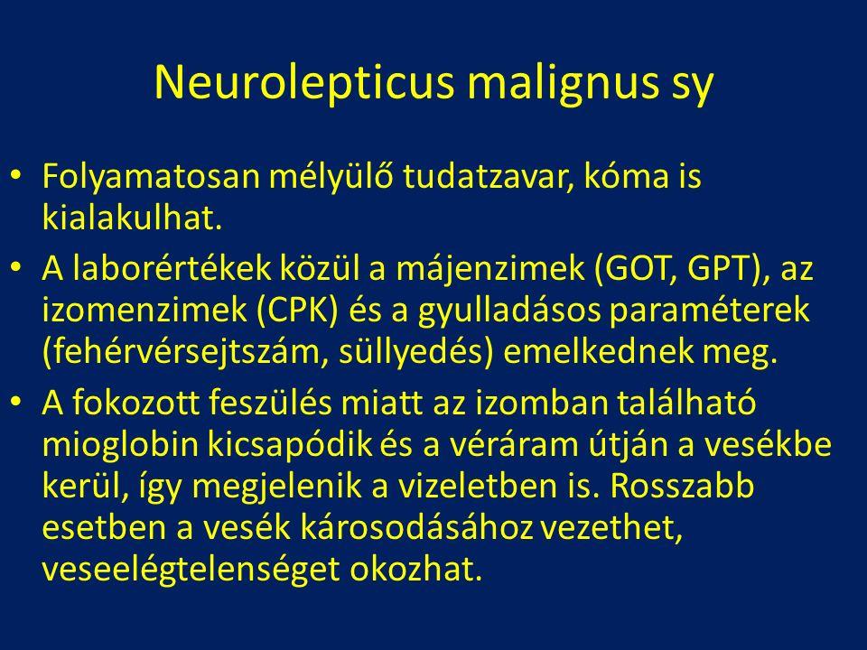 Neurolepticus malignus sy Folyamatosan mélyülő tudatzavar, kóma is kialakulhat. A laborértékek közül a májenzimek (GOT, GPT), az izomenzimek (CPK) és