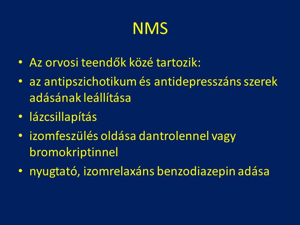 NMS Az orvosi teendők közé tartozik: az antipszichotikum és antidepresszáns szerek adásának leállítása lázcsillapítás izomfeszülés oldása dantrolennel vagy bromokriptinnel nyugtató, izomrelaxáns benzodiazepin adása