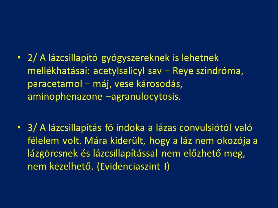 2/ A lázcsillapító gyógyszereknek is lehetnek mellékhatásai: acetylsalicyl sav – Reye szindróma, paracetamol – máj, vese károsodás, aminophenazone –agranulocytosis.