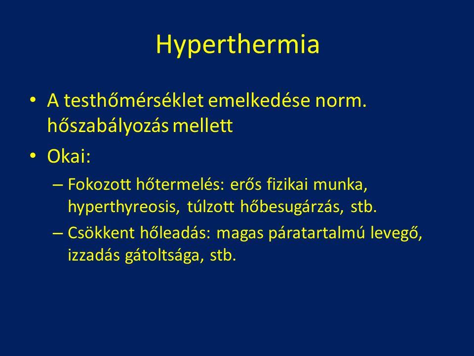 Hyperthermia A testhőmérséklet emelkedése norm. hőszabályozás mellett Okai: – Fokozott hőtermelés: erős fizikai munka, hyperthyreosis, túlzott hőbesug
