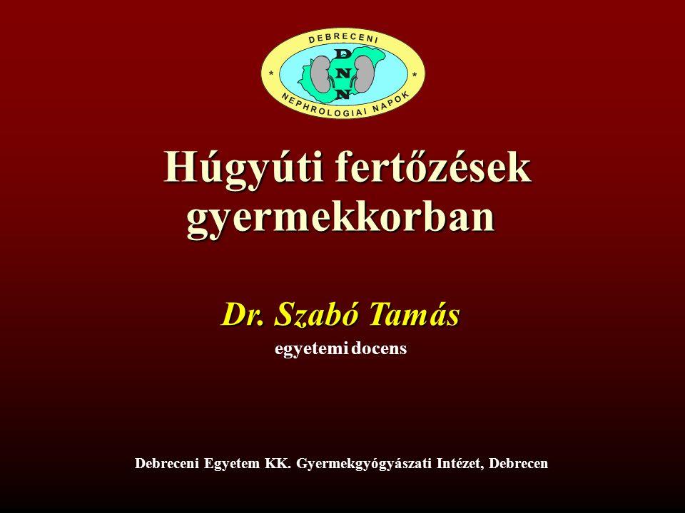 Húgyúti fertőzések gyermekkorban Húgyúti fertőzések gyermekkorban Dr.