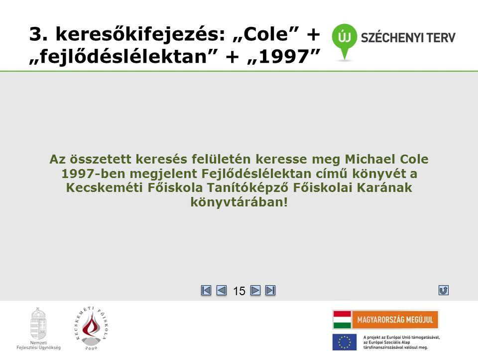 """3. keresőkifejezés: """"Cole"""" + """"fejlődéslélektan"""" + """"1997"""" Az összetett keresés felületén keresse meg Michael Cole 1997-ben megjelent Fejlődéslélektan c"""