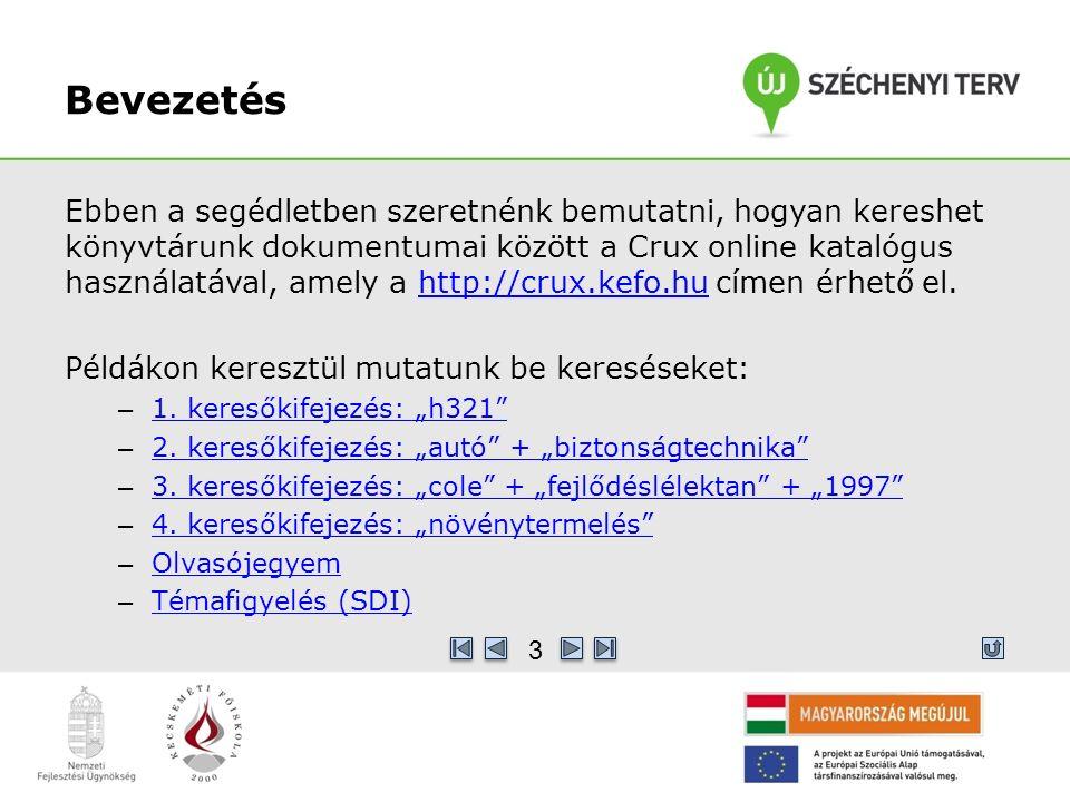 Bevezetés Ebben a segédletben szeretnénk bemutatni, hogyan kereshet könyvtárunk dokumentumai között a Crux online katalógus használatával, amely a http://crux.kefo.hu címen érhető el.http://crux.kefo.hu Példákon keresztül mutatunk be kereséseket: – 1.