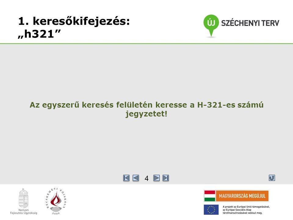 """1. keresőkifejezés: """"h321 Az egyszerű keresés felületén keresse a H-321-es számú jegyzetet! 4"""