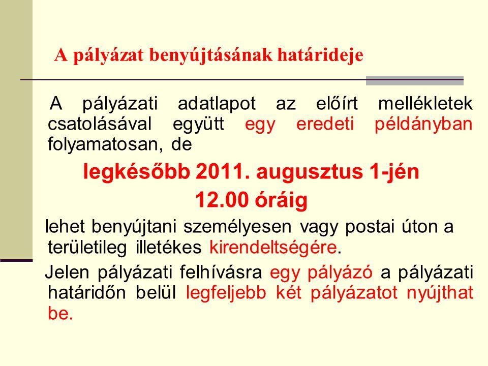 A pályázat benyújtásának határideje A pályázati adatlapot az előírt mellékletek csatolásával együtt egy eredeti példányban folyamatosan, de legkésőbb 2011.