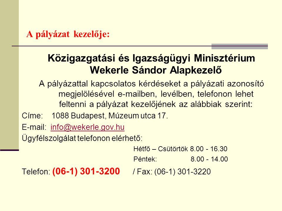 A pályázat kezelője: Közigazgatási és Igazságügyi Minisztérium Wekerle Sándor Alapkezelő A pályázattal kapcsolatos kérdéseket a pályázati azonosító megjelölésével e-mailben, levélben, telefonon lehet feltenni a pályázat kezelőjének az alábbiak szerint: Címe: 1088 Budapest, Múzeum utca 17.