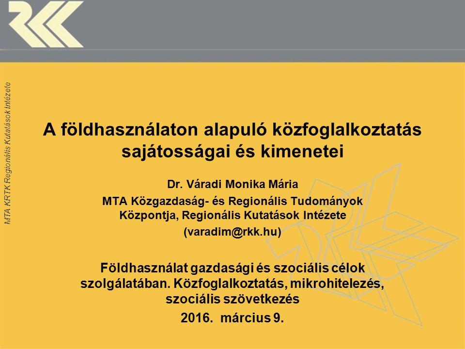 MTA KRTK Regionális Kutatások Intézete A földhasználaton alapuló közfoglalkoztatás sajátosságai és kimenetei Dr.