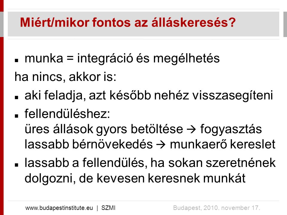 Miért/mikor fontos az álláskeresés? www.budapestinstitute.eu | SZMI Budapest, 2010. november 17. munka = integráció és megélhetés ha nincs, akkor is: