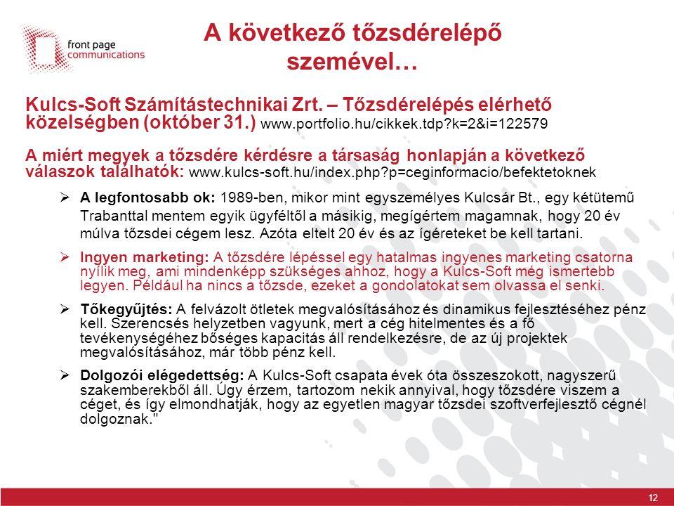 12 A következő tőzsdérelépő szemével… Kulcs-Soft Számítástechnikai Zrt. – Tőzsdérelépés elérhető közelségben (október 31.) www.portfolio.hu/cikkek.tdp