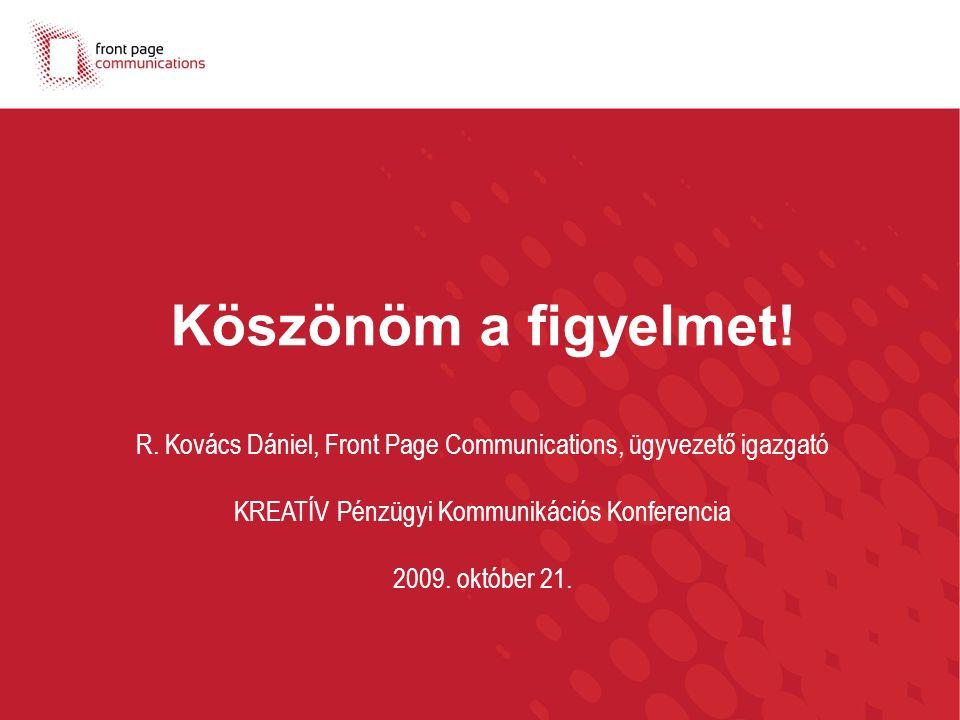 13 Köszönöm a figyelmet! R. Kovács Dániel, Front Page Communications, ügyvezető igazgató KREATÍV Pénzügyi Kommunikációs Konferencia 2009. október 21.