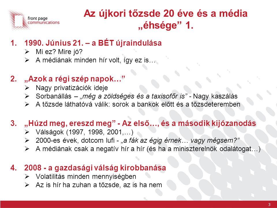 4 A média és a tőzsde (tőke- és pénzpiacok) viszonya a válság hatására  A válság előtt az országos médiumokba akkor került a tőzsde, ha  krach volt (orosz válság, 2001.