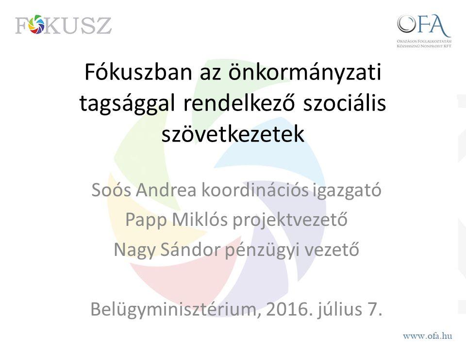 Fókuszban az önkormányzati tagsággal rendelkező szociális szövetkezetek Soós Andrea koordinációs igazgató Papp Miklós projektvezető Nagy Sándor pénzüg