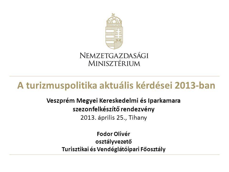 A turizmuspolitika aktuális kérdései 2013-ban Veszprém Megyei Kereskedelmi és Iparkamara szezonfelkészítő rendezvény 2013.