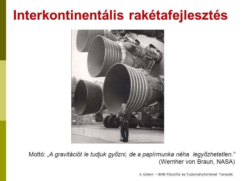 """Interkontinentális rakétafejlesztés Mottó: """"A gravitációt le tudjuk győzni, de a papírmunka néha legyőzhetetlen."""" (Wernher von Braun, NASA)"""