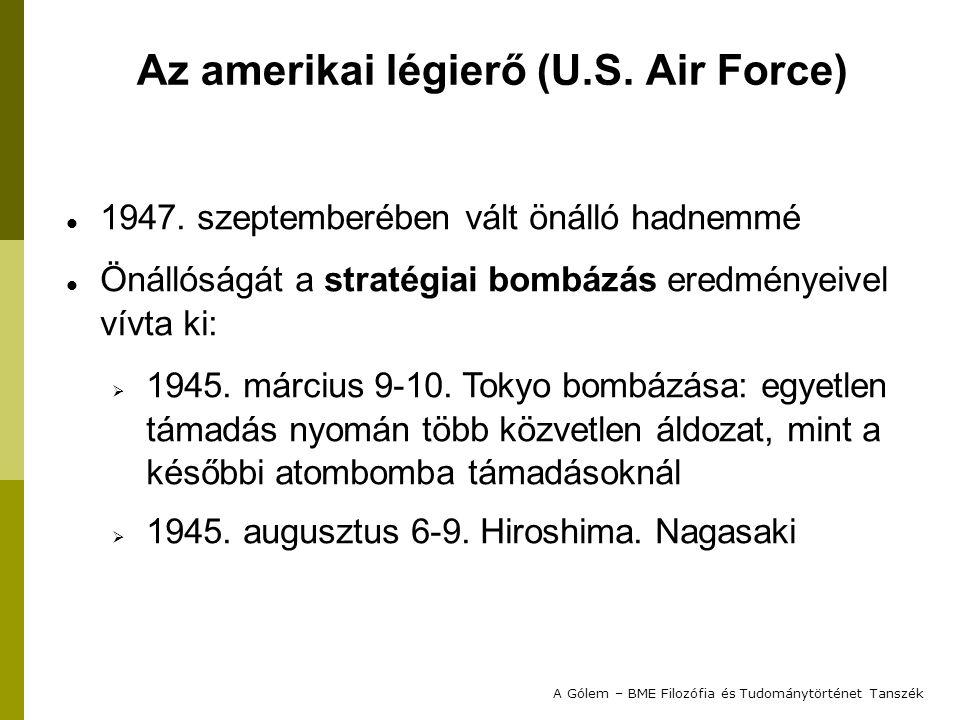 1947. szeptemberében vált önálló hadnemmé Önállóságát a stratégiai bombázás eredményeivel vívta ki:  1945. március 9-10. Tokyo bombázása: egyetlen tá
