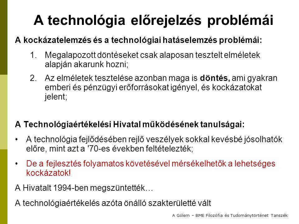 A technológia előrejelzés problémái A kockázatelemzés és a technológiai hatáselemzés problémái: 1.Megalapozott döntéseket csak alaposan tesztelt elmél