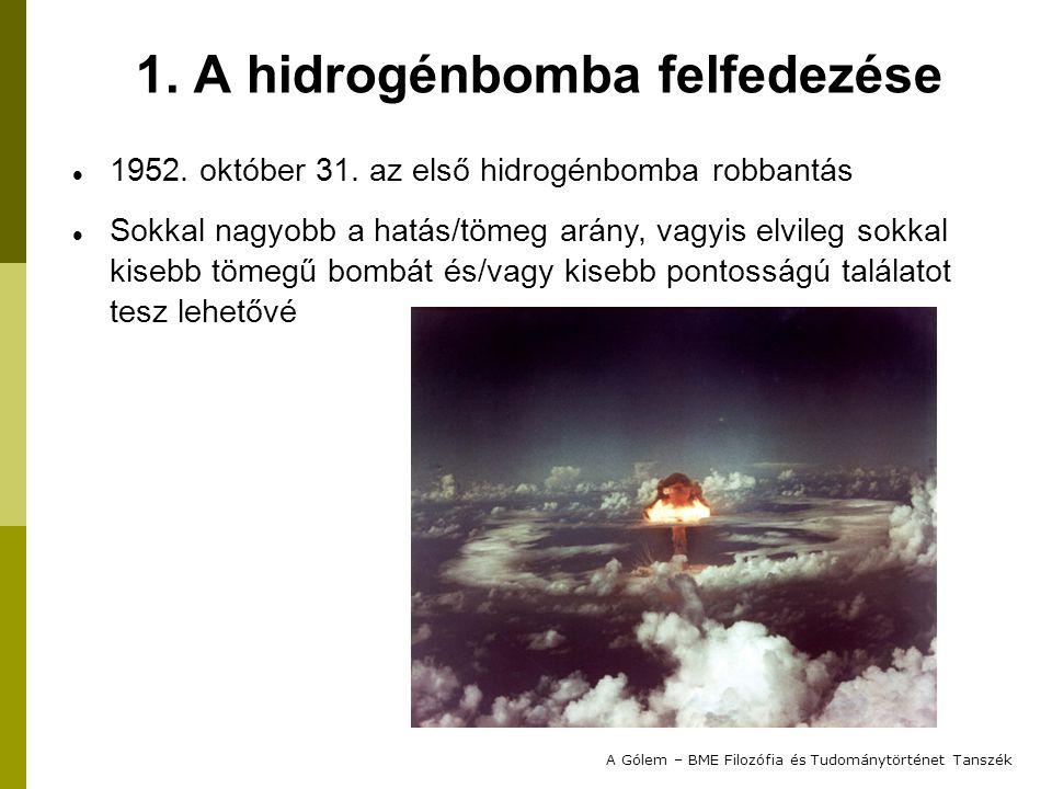 1952. október 31. az első hidrogénbomba robbantás Sokkal nagyobb a hatás/tömeg arány, vagyis elvileg sokkal kisebb tömegű bombát és/vagy kisebb pontos