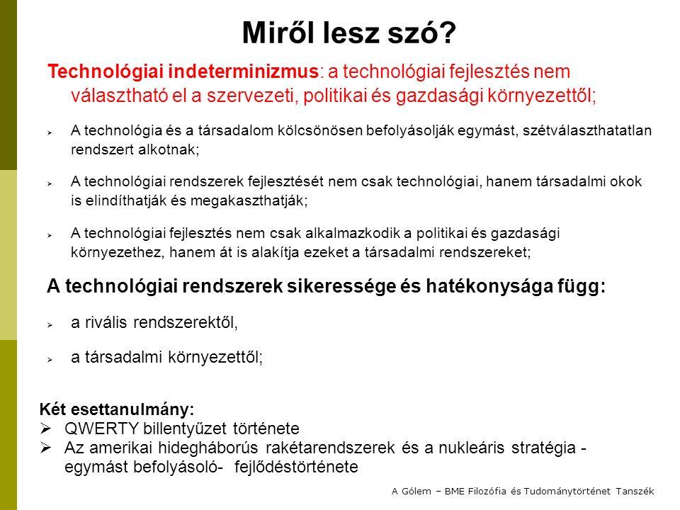 Technológiai indeterminizmus: a technológiai fejlesztés nem választható el a szervezeti, politikai és gazdasági környezettől;  A technológia és a tár