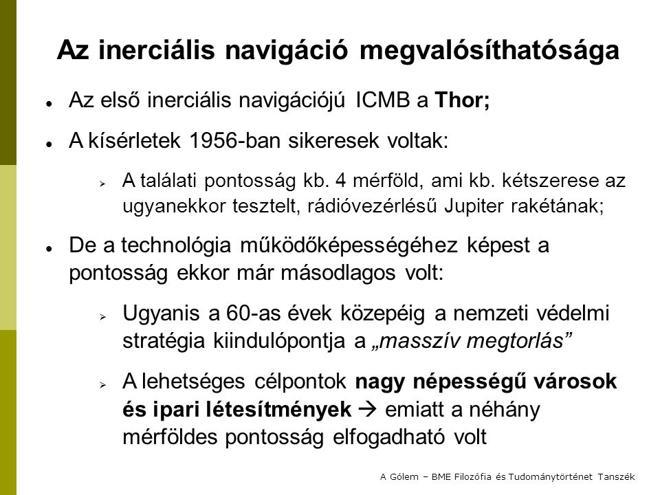 Az első inerciális navigációjú ICMB a Thor; A kísérletek 1956-ban sikeresek voltak:  A találati pontosság kb. 4 mérföld, ami kb. kétszerese az ugyane